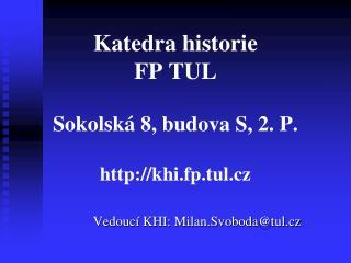 Katedra historie FP TUL Sokolská 8, budova S, 2. P. khi.fp.tul.cz