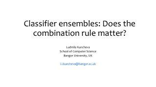 Classifier ensembles:  Does  the combination rule matter?