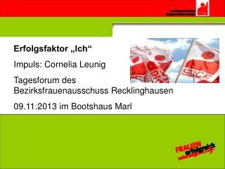 """Erfolgsfaktor """"Ich"""" Impuls: Cornelia Leunig Tagesforum des  Bezirksfrauenausschuss Recklinghausen"""
