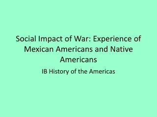 Social Impact of War: Experience of Mexican Americans and Native Americans