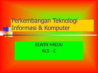 Perkembangan Teknologi Informasi & Komputer