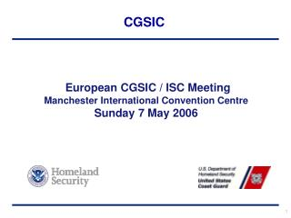 European CGSIC / ISC Meeting Manchester International Convention Centre Sunday 7 May 2006