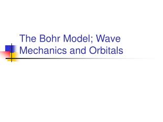 The Bohr Model; Wave Mechanics and Orbitals