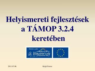 Helyismereti fejlesztések a TÁMOP 3.2.4  keretében