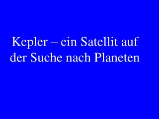 Kepler – ein Satellit auf der Suche nach Planeten