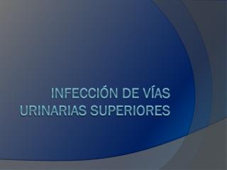Infección de vías urinarias superiores