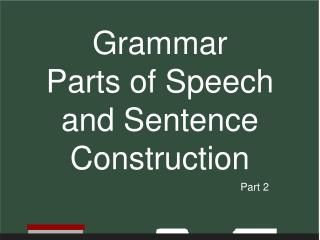 Grammar  Parts of Speech  and Sentence Construction