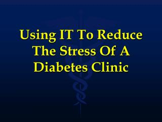 How can you reduce the stress of running a diabetic clinic