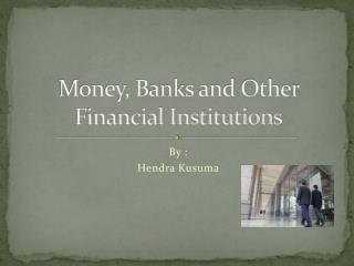 Money, Banks and Other Financial Institutions