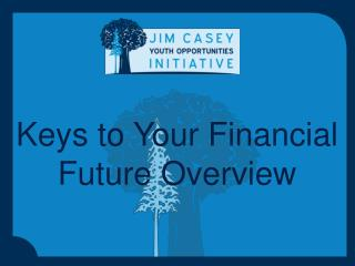 Keys to Your Financial Future Overview
