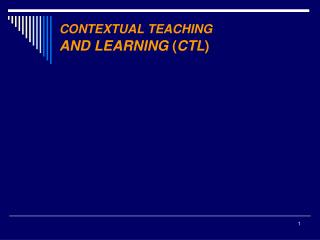 CONTEXTUAL TEACHING AND LEARNING  ( CTL )