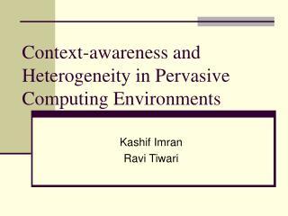 Context-awareness and Heterogeneity in Pervasive Computing Environments