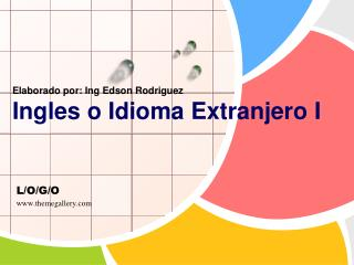 Elaborado por: Ing Edson Rodriguez Ingles o Idioma Extranjero I