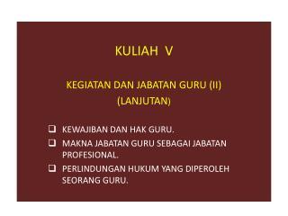 KULIAH  V KEGIATAN DAN JABATAN  GURU  (II) (LANJUTAN ) KEWAJIBAN DAN HAK GURU.