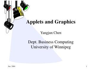 Applets and Graphics Yangjun Chen Dept. Business Computing University of Winnipeg