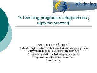""""""" eTwinning programos integravimas į ugdymo procesą"""""""