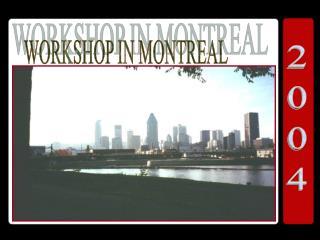 WORKSHOP IN MONTREAL