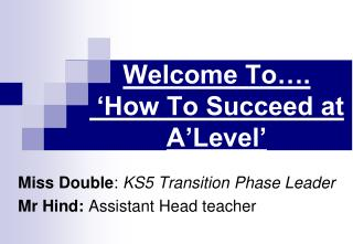 Welcome To….  'How To Succeed at A'Level'