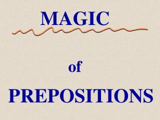 MAGIC                of PREPOSITIONS
