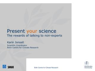 P resent  your  science The  rewards of talking to  non-experts
