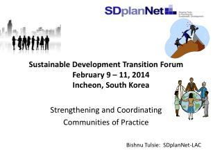 Sustainable Development Transition Forum February 9 – 11, 2014 Incheon, South Korea