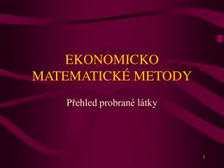EKONOMICKO MATEMATICKÉ METODY