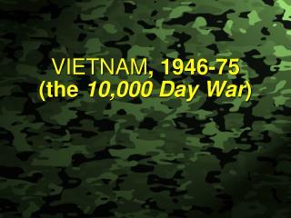 VIETNAM , 1946-75  (the  10,000 Day War )