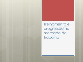 Treinamento e progressão no mercado de trabalho