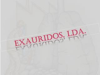 Exauridos, LDA.