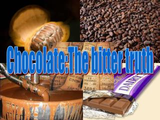 Chocolate: the bitter truth
