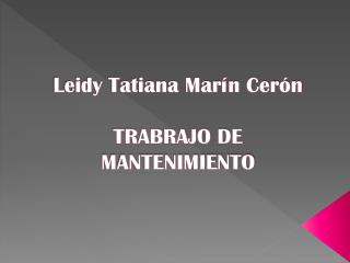 Leidy Tatiana Marín Cerón TRABRAJO DE MANTENIMIENTO
