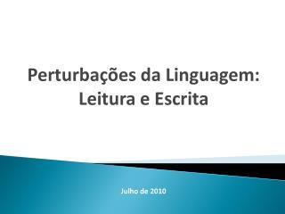 Perturbações da Linguagem: Leitura e Escrita Julho de 2010