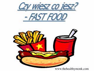 Czy wiesz co jesz? - FAST FOOD