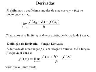 Já definimos o coeficiente angular de uma curva y = f(x) no  ponto onde x = x 0 .