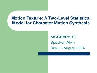 Motion Texture: A Two-Level Statistical Model for Character Motion Synthesis