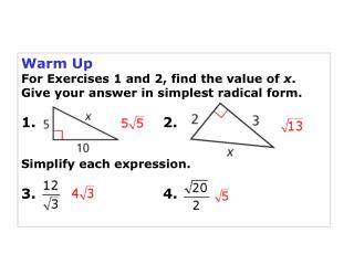 Warm Up For Exercises 1 and 2, find the value of  x . Give your answer in simplest radical form.