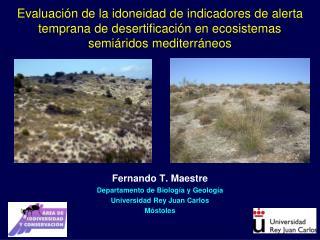 Fernando T.  Maestre Departamento de Biología y Geología Universidad  Rey Juan Carlos Móstoles