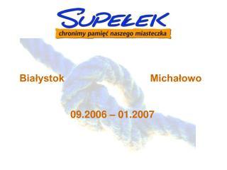 Białystok Michałowo     09.2006 – 01.2007
