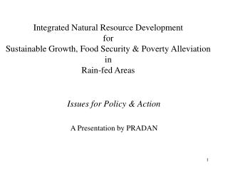 Integrated Natural Resource Development for  Sustainable Growth, Food Security  Poverty Alleviation in Rain-fed Areas