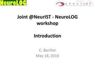 Joint @NeurIST - NeuroLOG workshop Introduction
