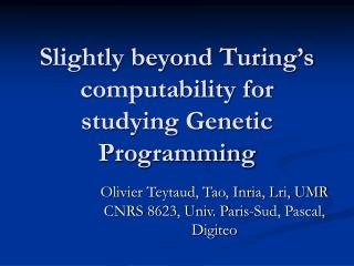 Slightly beyond Turing's computability for studying Genetic Programming