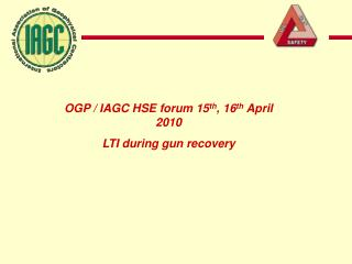 OGP / IAGC HSE forum 15 th , 16 th  April 2010  LTI during gun recovery