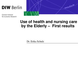 Use of health and nursing care  by the Elderly �  First results