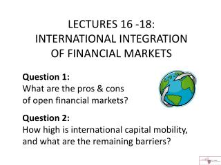 LECTURES 16 - 18: INTERNATIONAL INTEGRATION  OF  FINANCIAL MARKETS