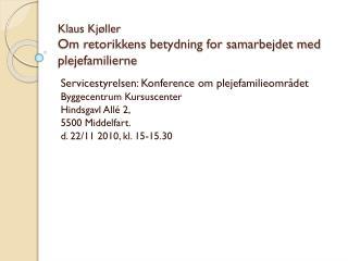 Klaus Kjøller Om retorikkens betydning for samarbejdet med plejefamilierne