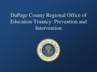 DuPage County Regional Office of Education Truancy: Prevention and Intervention