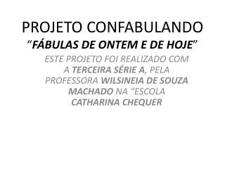 """PROJETO CONFABULANDO """" FÁBULAS DE ONTEM E DE HOJE """""""