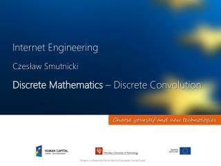 Internet Engineering Czesław Smutnicki Discrete Mathematics –  Discrete Convolution