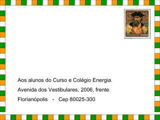 Aos alunos do Curso e Colégio Energia. Avenida dos Vestibulares, 2006, frente