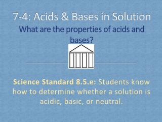 7 -4: Acids & Bases in  Solution What are the properties of acids and bases?